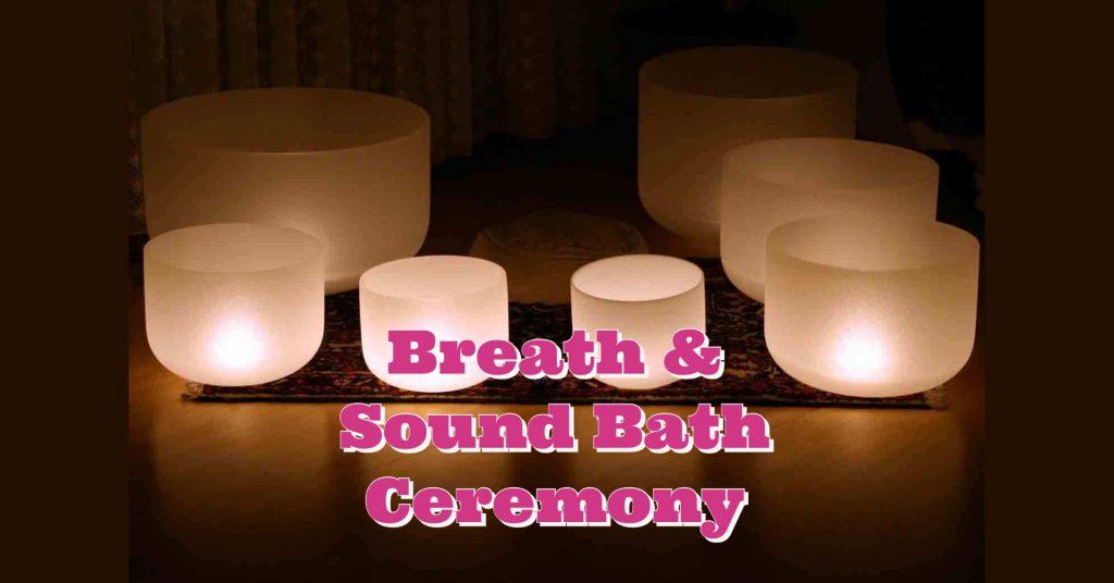 Breath and Sound Bath Ceremony